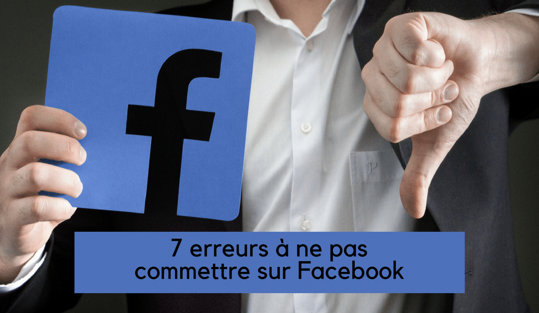 7 erreurs à ne pas commettre sur Facebook