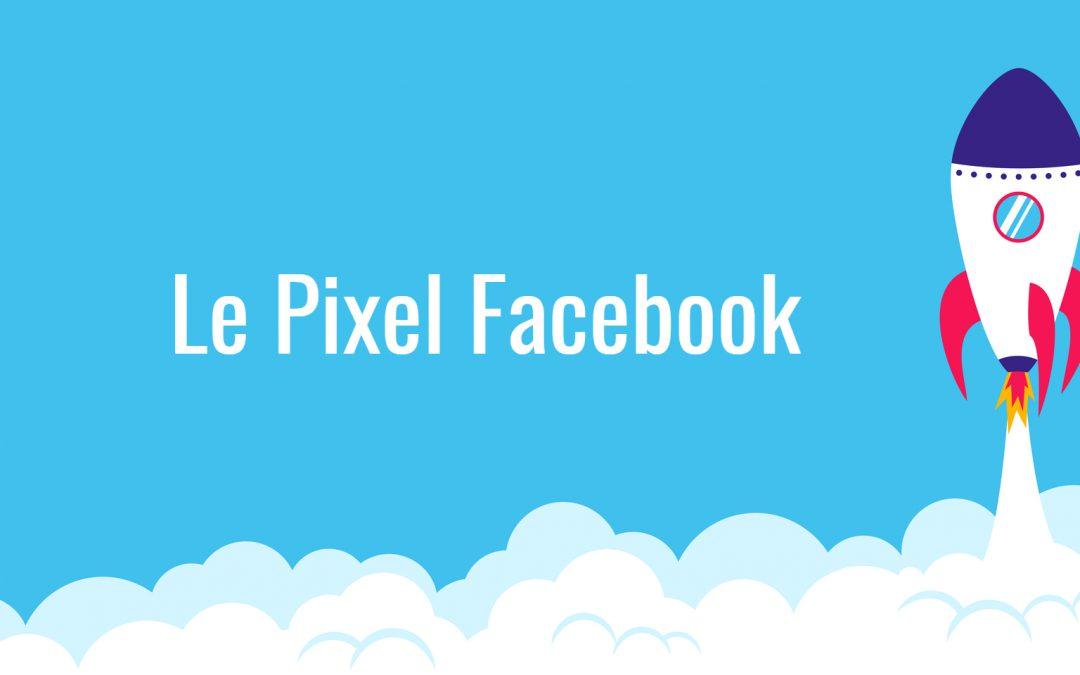 Comment faire exploser vos ventes grâce au pixel Facebook?